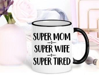 Tired Mom Mug, Super Mom Mug, Wife Gift, Gift for Mom, Coffee Mug, Mom Birthday Gift, Large Mug, New Mom Gift, Christmas Gift for Wife