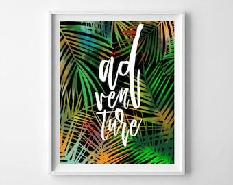 Adventure, adventure printable, adventure art, adventure print, typography, quote, digital file, palm leaf, digital file,  tropical leaf