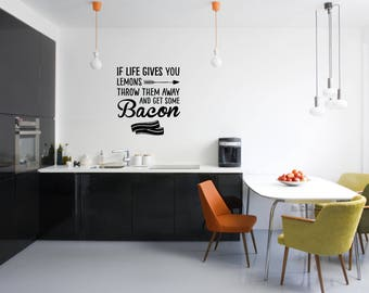 If life gives you lemons throw them away and get some bacon Kitchen Vinyl Wall Quote