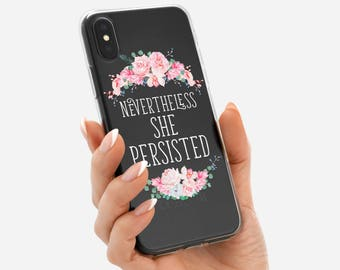 Nevertheless She Persisted Phone Case for iPhone X, iPhone 8 Plus, iPhone 7 Plus iPhone 6s Plus iPhone 6 Plus iPhone SE Samsung Galaxy S8 S7