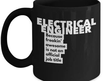Electrical Engineer because freakin' awesome is not an official job title - Unique Gift Black Coffee Mug