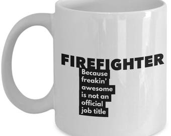 Firefighter because freakin' awesome is not an official job title - Unique Gift Coffee Mug