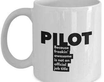 Pilot because freakin' awesome is not an official job title - Unique Gift Coffee Mug