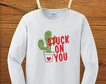Stuck on you valentine, Stuck on you cactus. Valentines shirt