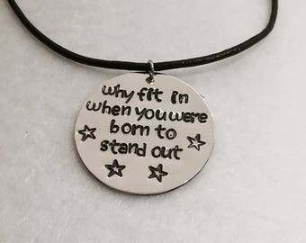 Why Fit In When You Were Born To Stand Out - Quote Necklace