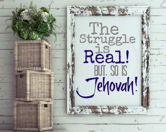 the struggle is real, but so is Jehovah, jw prints, jw gifts, encouragement, jw pioneer, Jehovah's Witness