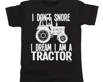 I Don't Snore I Dream I'm A TRACTOR T-Shirt Mens Ladies Unisex Farmer