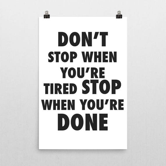 Dont Stop When Youre Tired Stop When Youre Done | Wall Art | Poster