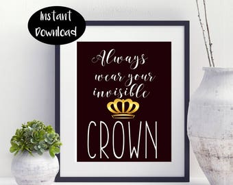 Always Wear Your Invisible Crown ,Black And White Digital Download INSTANT DOWNLOAD
