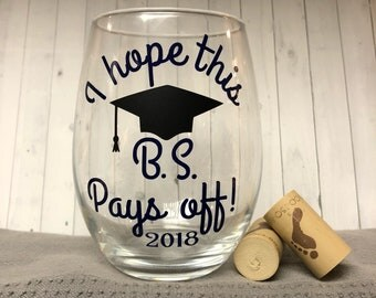 I hope this bs pays off, graduation glass, graduation gift, gift for graduation, college graduation, graduation wine glass, class of 2018