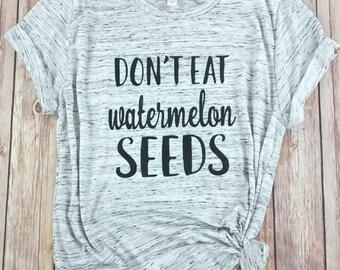 Don't eat watermelon seeds Shirt, Mama Bear Shirt, Pregnancy, Mom Shirt, Mom LIfe, Pregnant Shirt, Preggers, Motherhood, Brunch Tshirt