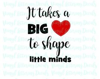 SVG Teacher | It takes a Big heart to shape little minds | Cricut | Cameo Silhouette | SCal | cutting machine cut file svg | jpg clip art