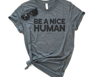 Be A Nice Human Unisex Fit Tee. Graphic Tee. Be Nice. Be Kind Shirt. Be A Good Human Shirt. Good Person. Stop Bullying. Be A Nice Person
