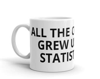 All the Cool Kids Grew Up To Be Statisticians Statistics Numbers Math Career Graduation Birthday Gift Idea Mug