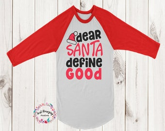 Dear Santa Define Good, Christmas Shirt, Christmas, Holiday shirt, Santa Shirt, Christmas Raglan, Christmas Gifts