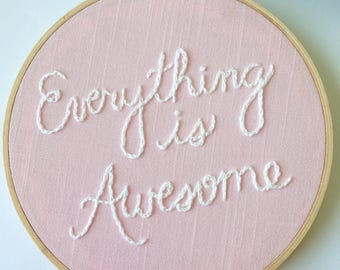 everything is awesome embroidery hoop