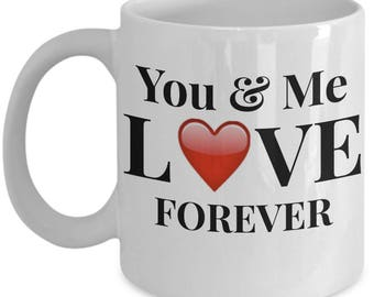 """Gift for Him or Her! Unique Gift Ideas! """"You & Me LOVE FOREVER"""" Ceramic Mug / Tea Cup - 11 or 15 oz"""