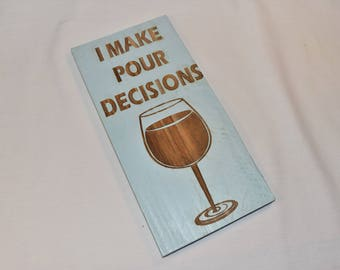 Engraved Pallet Wood Sign- I Make Pour Decisions | 5x10 | Wine | Funny | Gift | Housewarming | Drink | Home Decor | Wall Hanging | Rustic
