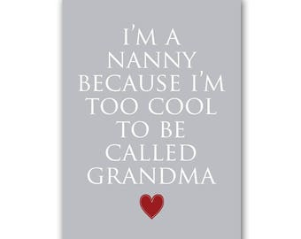 Im A Nanny Because I'm Too Cool To Be Called Grandma Print, Nanny Sign, Nanny Print!