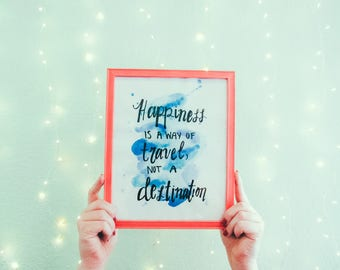 Happiness Is a Way of Travel Not a Destination Watercolor Print