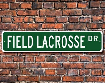 Field Lacrosse, Field Lacrosse sign, Field Lacrosse fan, Field Lacrosse gift, Field Lacrosse player, Custom Street Sign, Quality Metal Sign