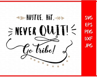 Hustle Hit Never Quit Go Tribe, baseball SVG, sport svg, baseball png, saying svg, quote svg, Football svg, files for silhouette, cricut svg