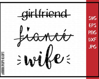Girlfriend fianceé wife Svg, Marriage Svg, Love Svg, Svg files for Cricut, Svg files for Silhouette, couple svg, wife svg, husband svg