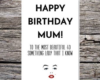 funny happy birthday card mum to the most beautiful lady I know in her 40s