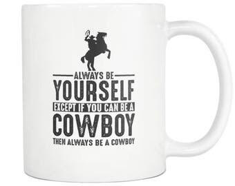 Cowboy Mug, Cowboy Gift ,Always be Yourself , Cowboy Coffee Mug - Tea Cup 11oz