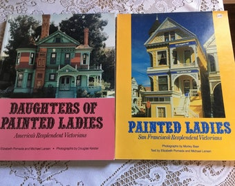 Painted Ladies & Daughters of Painted Ladies America's Resplenent Victorians How to Create the Victorian Look in Architecture and Decorating