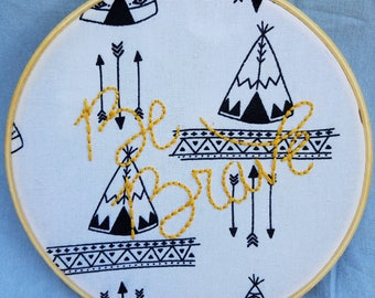 """Be Brave-Hand Embroidered Hoop Art 6"""""""
