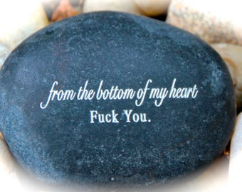 From The Bottom Of My Heart, Fuck You ~ Engraved Rock