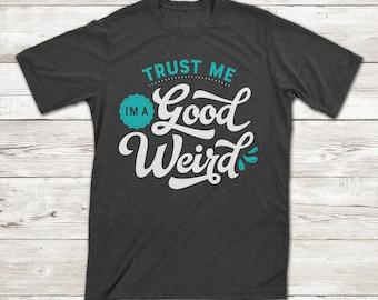 Trust Me, I'm A Good Weird T-shirt