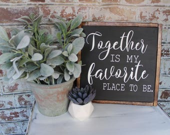 Together is my favorite place to be, framed wooden sign, farmhouse style