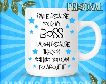 I Smile Because Your My Boss I Laugh Because There's Nothing You Can Do About It Personalised Mug Gift Idea Birthday Or Christmas Present