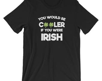 You Would Be Cooler If You Were Irish Funny St. Paddy's Day T-Shirt | Saint Patricks Day Funny Irish Shamrock Four Leaf-Clover Short-Sleeve