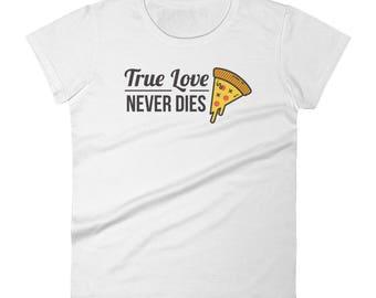 True Love Never Dies Pizza Women's Short Sleeve T-shirt // Funny Pizza Lover Shirt // Pizza Never Dies Tee // True Love T Shirt