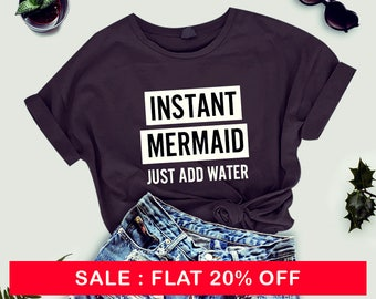 Instant Mermaid Just Add Water -  tshirt funny tees cool tshirt women shirt men tshirt women tee shirt men tshirt women gift men tees ladies