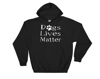Dogs Lives Matter Hooded Sweatshirt - dog hoodie - dog sweatshirt - dog lover - dog sweater - dog hoodies - dog lovers hoodie - dogs hoodie