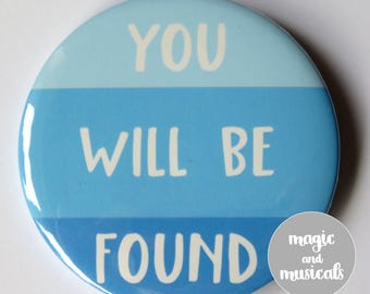 "Dear Evan Hansen inspired button/badge/pin or magnet - ""You Will Be Found"""