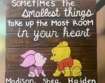 Winnie the Pooh and piglet pallet wood sign, sometimes the smallest things take up the most room in your heart saying