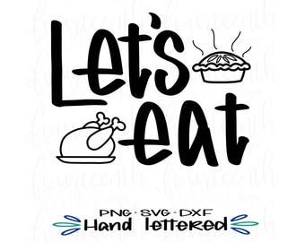 Let's Eat SVG / Let's Eat DXF / Turkey Day svg / Thanksgiving png / Thanksgiving dxf / Hand lettered svg / Hand lettered Thanksgiving File