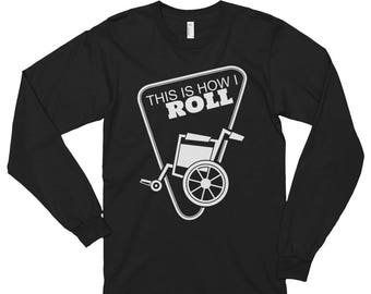 This Is How I Roll Wheelchair Funny Long sleeve t-shirt (unisex)
