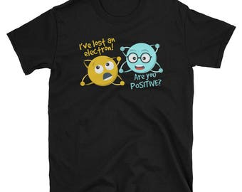 I Lost an Electron. Are You Positive? Chemistry Joke T-Shirt - Chemistry - Electron - Science Gift - Chemistry Gift - Chemistry Joke - Molec