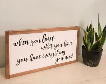 When You Love What You Have, Wood Sign, Framed Wood Sign, Farmhouse Style, Fixer Upper Style