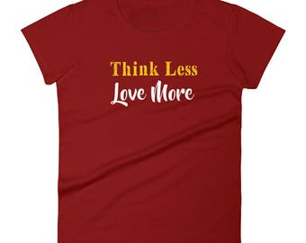 Think_Less_Love_More Tshirt Women's short sleeve t-shirt