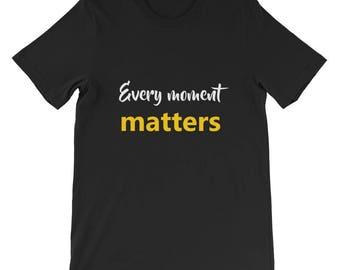 Every moment matters Short-Sleeve Unisex T-Shirt