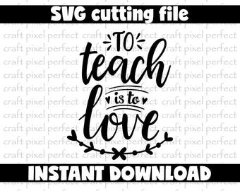To Teach Is To Love Svg, Teacher Gift Svg, Teacher Svg File, Teacher Sayings Svg, Teacher Quote Svg, Teaching Svg, Teacher Coffee Mug Svg