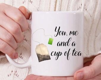 Tea Mug, You Me and A Cup Of Tea, Tea Mug for Mom, Cute Mug, Gift for Tea Lovers, Friendship Mug, Birthday Gift, Christmas Gift