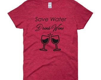 Save Water Drink Wine Women's short sleeve t-shirt